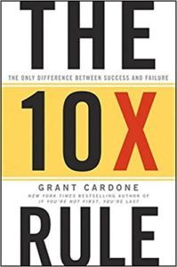 Top 10 books for online entrepreneurs in 2018 The 10x Rule by Grant Cardone