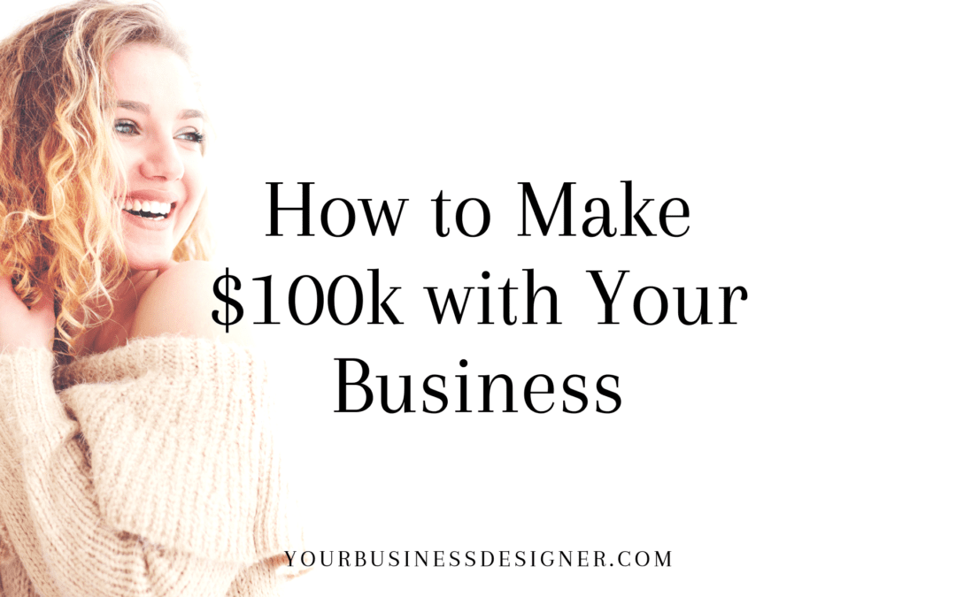 How to Make $100k with Your Business