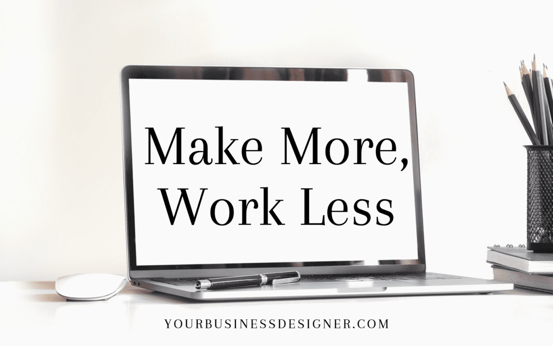 Make More, Work Less